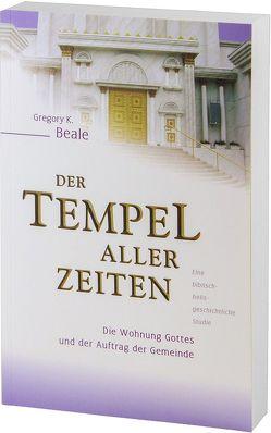 Der Tempel aller Zeiten von Beale,  Gregory K.