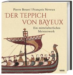 Der Teppich von Bayeux von Bouet,  Pierre, Henninger,  Hanne, Lemagnen,  Sylvette, Neveux,  François, Rosbach,  Heike