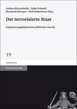 Der terrorisierte Staat von Kleinschmidt,  Jochen, Schmid,  Falko, Schreyer,  Bernhard, Walkenhaus,  Ralf