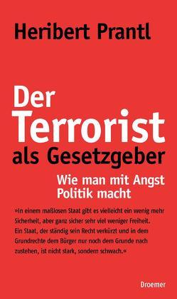 Der Terrorist als Gesetzgeber von Prantl,  Heribert