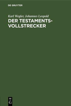 Der Testamentsvollstrecker von Leopold,  Johannes, Wegler,  Karl