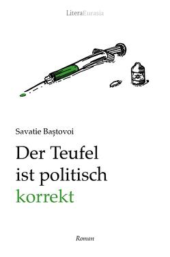 Der Teufel ist politisch korrekt von Baștovoi,  Savatie (Ștefan), Geisler,  Robert-Nicolae