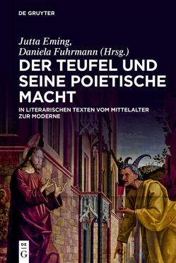 Der Teufel und seine poietische Macht in literarischen Texten vom Mittelalter zur Moderne von Eming,  Jutta, Fuhrmann,  Daniela