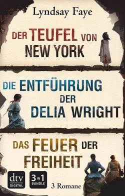 Der Teufel von New York – Die Entführung der Delia Wright – Das Feuer der Freiheit von Faye,  Lyndsay