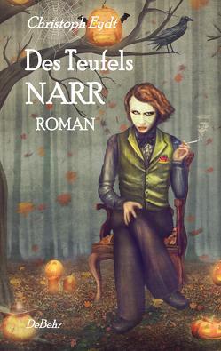 Des Teufels Narr – Roman von Eydt,  Christoph