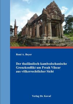 Der thailändisch-kambodschanische Grenzkonflikt um Preah Vihear aus völkerrechtlicher Sicht von Beyer,  René A.