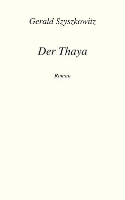 Der Thaya von Szyszkowitz,  Gerald