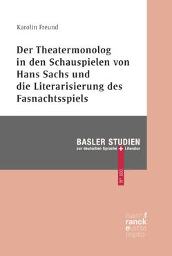 Der Theatermonolog in den Schauspielen von Hans Sachs und die Literarisierung des Fasnachtspiels von Freund,  Karolin