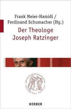 Der Theologe Joseph Ratzinger von Dirscherl,  Erwin, Meier-Hamidi,  Frank, Pottmeyer,  Hermann J, Ruh,  Ulrich, Schumacher,  Ferdinand, Söding,  Thomas