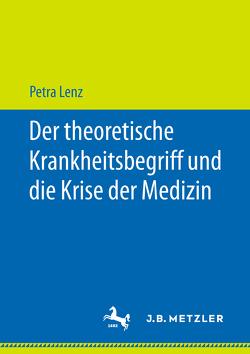 Der theoretische Krankheitsbegriff und die Krise der Medizin von Lenz,  Petra