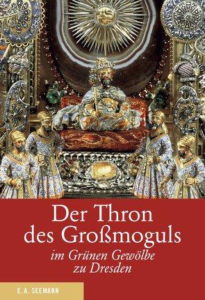 Der Thron des Großmoguls im Grünen Gewölbe zu Dresden. Deutsche Ausgabe von Syndram,  Dirk