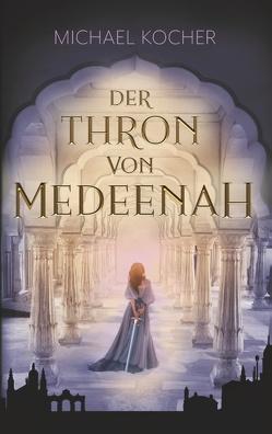 Der Thron von Medeenah von Kocher,  Michael