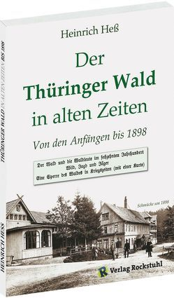 Der Thüringer Wald in alter Zeit bis 1898 von Hess,  Heinrich, Rockstuhl,  Harald, Roob,  Helmut