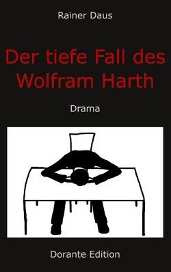 Der tiefe Fall des Wolfram Harth von Daus,  Rainer
