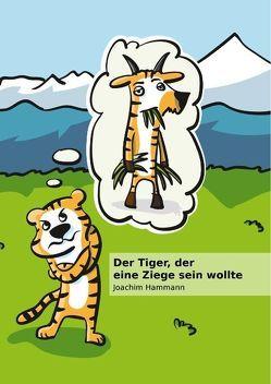 Der Tiger, der eine Ziege sein wollte von Hammann,  Joachim
