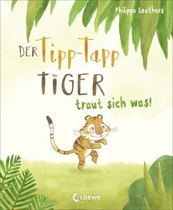 Der Tipp-Tapp-Tiger von Leathers,  Philippa, Schlensog,  Mareike