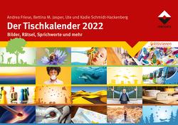 Der Tischkalender 2022 von Friese,  Andrea, Jasper,  Bettina M., Schmidt-Hackenberg,  Kadie, Schmidt-Hackenberg,  Ute