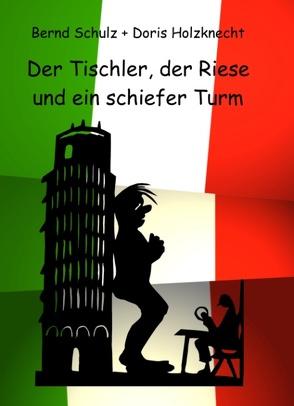 Der Tischler, der Riese und ein schiefer Turm von Holzknecht,  Doris, Schulz,  Bernd