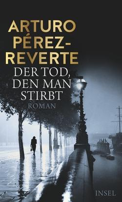 Der Tod, den man stirbt von Pérez-Reverte,  Arturo, Zickmann,  Petra