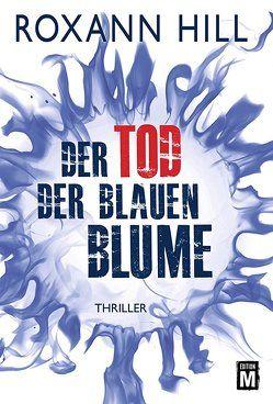 Der Tod der blauen Blume von Hill,  Roxann