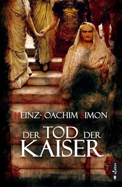 Der Tod der Kaiser. Die geheime Geschichte der Caesaren von Simon,  Heinz-Joachim