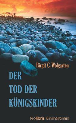 Der Tod der Königskinder von Wolgarten,  Birgit C