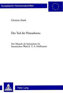 Der Tod der Primadonna von Mattli,  Christian