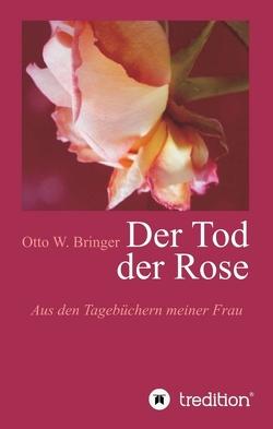 Der Tod der Rose von Bringer,  Otto W.