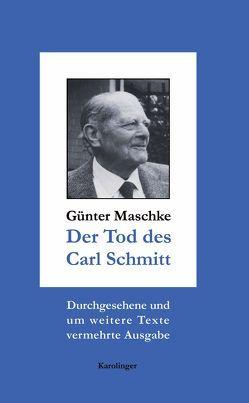 Der Tod des Carl Schmitt von Maschke,  Günter