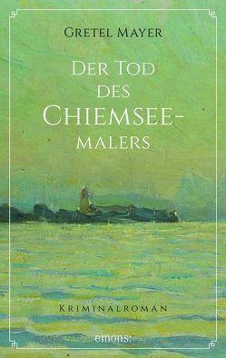 Der Tod des Chiemseemalers von Mayer,  Gretel