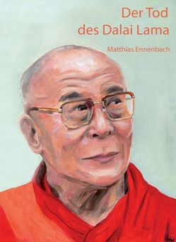 Der Tod des Dalai Lama von Ennenbach,  Matthias