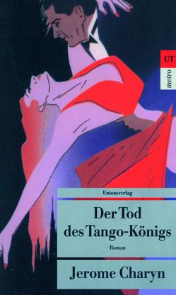 Der Tod des Tango-Königs von Bürger,  Jürgen, Charyn,  Jerome