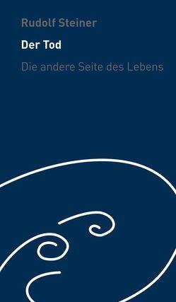 Der Tod – die andere Seite des Lebens von Steiner,  Rudolf, Trapp,  Ulla