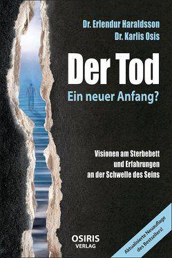 Der Tod – Ein neuer Anfang? von Haraldsson,  Dr. Erlendur, Osis,  Dr. Karlis