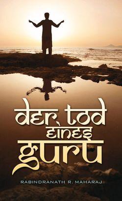 Der Tod eines Guru von Maharaj,  Rabindranath R