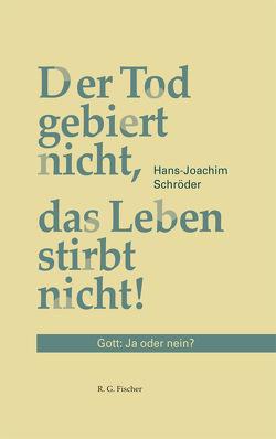 Der Tod gebiert nicht, das Leben stirbt nicht von Schröder,  Hans-Joachim