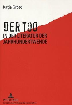 Der Tod in der Literatur der Jahrhundertwende von Grote,  Katja