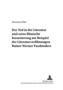Der Tod in der Literatur und seine filmische Inszenierung am Beispiel der Literaturverfilmungen Rainer Werner Fassbinders von Söller,  Alexandra