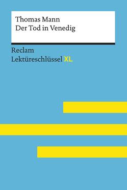 Der Tod in Venedig von Thomas Mann: Lektüreschlüssel mit Inhaltsangabe, Interpretation, Prüfungsaufgaben mit Lösungen, Lernglossar. (Reclam Lektüreschlüssel XL) von Kieß,  Mathias