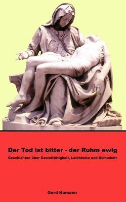 Der Tod ist bitter – der Ruhm ewig von Hamann,  Gerd