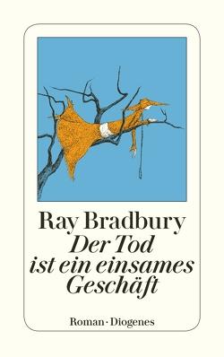 Der Tod ist ein einsames Geschäft von Bauer,  Jürgen, Bradbury,  Ray