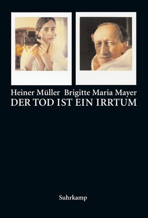 Der Tod ist ein Irrtum von Mayer,  Brigitte Maria, Müller,  Heiner