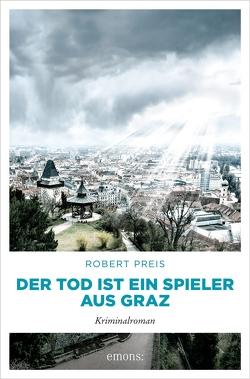 Der Tod ist ein Spieler aus Graz von Preis,  Robert