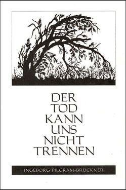 Der Tod kann uns nicht trennen von Emmler,  Elisabeth, Pilgram-Brückner,  Ingeborg