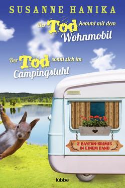Der Tod kommt mit dem Wohnmobil & Der Tod sonnt sich im Campingstuhl von Hanika,  Susanne