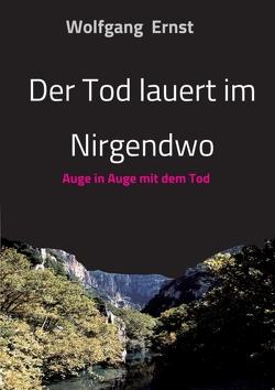 Der Tod lauert im Nirgendwo von Ernst,  Wolfgang