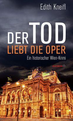 Der Tod liebt die Oper von Kneifl,  Edith