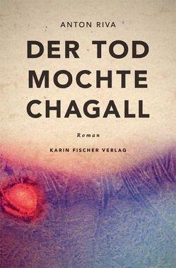 Der Tod mochte Chagall von Riva,  Anton