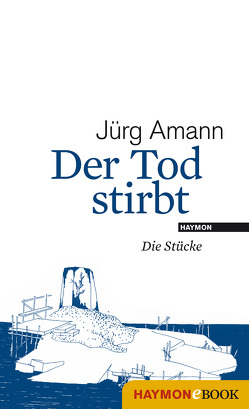 Der Tod stirbt von Amann,  Jürg