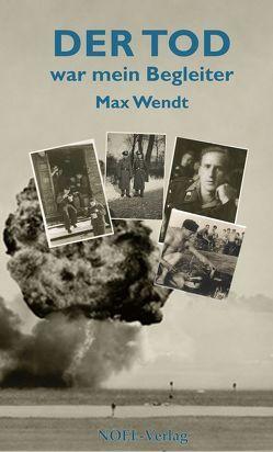 Der Tod war mein Begleiter von Wendt,  Max